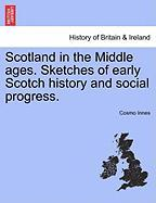 Scotland in the Middle Ages. Sketches of Early Scotch History and Social Progress. - Innes, Cosmo