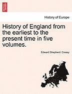 History of England from the Earliest to the Present Time in Five Volumes. - Creasy, Edward Shepherd