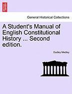 A Student's Manual of English Constitutional History ... Second Edition. - Medley, Dudley