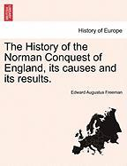 The History of the Norman Conquest of England, Its Causes and Its Results. - Freeman, Edward Augustus