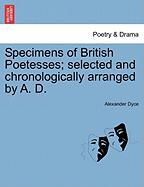Specimens of British Poetesses; Selected and Chronologically Arranged by A. D. - Dyce, Alexander