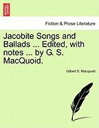 Jacobite Songs and Ballads ... Edited, with Notes ... by G. S. Macquoid. - Macquoid, Gilbert S.