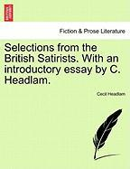 Selections from the British Satirists. with an Introductory Essay by C. Headlam. - Headlam, Cecil