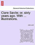 Clare Savile; Or, Sixty Years Ago. with ... Illustrations. - Luard, Julia