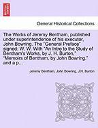 """The Works of Jeremy Bentham, Published Under Superintendence of His Executor, John Bowring. the """"General Preface"""" Signed: W. W. with """"An Intro to the"""