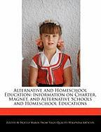 Alternative and Homeschool Education: Information on Charter, Magnet, and Alternative Schools and Homeschool Educations - Marin, Noelle