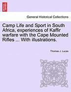 Camp Life and Sport in South Africa, Experiences of Kaffir Warfare with the Cape Mounted Rifles ... with Illustrations.