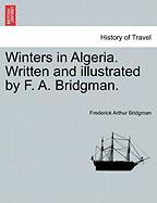 Winters in Algeria. Written and Illustrated by F. A. Bridgman.