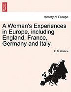 A Woman's Experiences in Europe, Including England, France, Germany and Italy. - Wallace, E. D.
