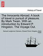 The Innocents Abroad. a Book of Travel in Pursuit of Pleasure. by Mark Twain. with an Introduction by Edward P. Hingston. the Voyage Out.