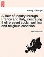 A Tour of Inquiry Through France and Italy, Illustrating Their Present Social, Political and Religious Condition.