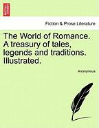 The World of Romance. a Treasury of Tales, Legends and Traditions. Illustrated. - Anonymous