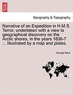 Narrative of an Expedition in H.M.S. Terror, Undertaken with a View to Geographical Discovery on the Arctic Shores, in the Years 1836-7 ... Illustrate
