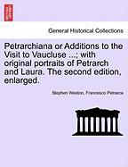 Petrarchiana or Additions to the Visit to Vaucluse ...; With Original Portraits of Petrarch and Laura. the Second Edition, Enlarged.