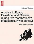 A Cruise to Egypt, Palestine, and Greece, During Five Months' Leave of Absence. [With Plates.]