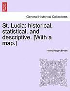 St. Lucia: Historical, Statistical, and Descriptive. [With a Map.] - Breen, Henry Hegart