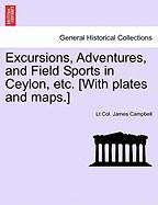 Excursions, Adventures, and Field Sports in Ceylon, Etc. [With Plates and Maps.] - Campbell, Lt Col James
