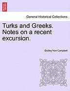 Turks and Greeks. Notes on a Recent Excursion. - Campbell, Dudley Hon