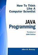 How to Think Like a Computer Scientist: Java Programming - Downey, Allen B.