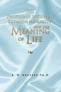 The Profound Interplay Between Morality and the Meaning of Life - Krutzen, R. W. Ph. D.
