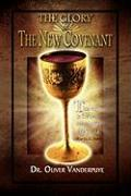 The Glory of the New Covenant - Vanderpuye, Dr Oliver