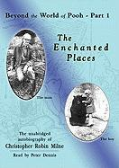 The Enchanted Places: Beyond the World of Pooh, Part 1 - Milne, Christopher Robin