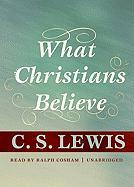 What Christians Believe - Lewis, C. S.