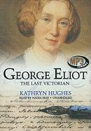 George Eliot: The Last Victorian - Hughes, Kathryn