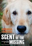 Scent of the Missing: Love & Partnership with a Search-And-Rescue Dog - Charleson, Susannah