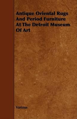 Antique Oriental Rugs and Period Furniture at the Detroit Museum of Art - Various