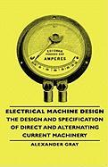 Electrical Machine Design - The Design and Specification of Direct and Alternating Current Machinery