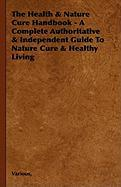 The Health & Nature Cure Handbook - A Complete Authoritative & Independent Guide to Nature Cure & Healthy Living - Various; Benson, J.