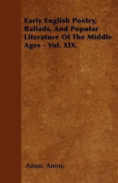 Early English Poetry, Ballads, and Popular Literature of the Middle Ages - Vol. XIX.