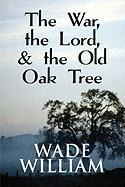 The War, the Lord, & the Old Oak Tree - William, Wade