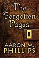 The Forgotten Pages - Phillips, Aaron M.