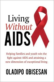 Living Without AIDS: Helping Families and Youth Win the Fight Against AIDS and Attaining a New Dimension of Exceptional Living