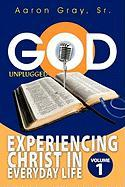 God Unplugged: Experiencing Christ in Everyday Life - Gray, Aaron