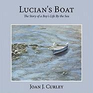 Lucian's Boat: The Story of a Boy's Life by the Sea - Curley, Joan J.