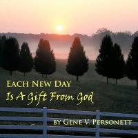 EACH NEW DAY IS A GIFT FROM GOD - Personett, Gene V.