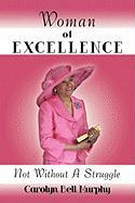 Woman of Excellence: Not Without a Struggle - Murphy, Carolyn Bell