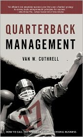 Quarterback Management: How to Call the Plays for Your Successful Business
