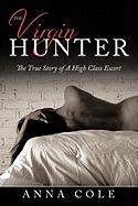 The Virgin Hunter: The True Story of a High Class Escort - Cole, Anna