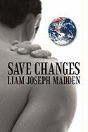 Save Changes: A Fact Based Fictional History - Madden, Liam Joseph
