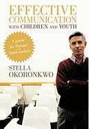 Effective Communication with Children and Youth: A Guide for Parents and Youth Workers - Okoronkwo, Stella