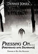 Pressing On...: (Perseverance Until Deliverance)
