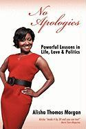 No Apologies: Powerful Lessons in Life, Love & Politics - Morgan, Alisha Thomas