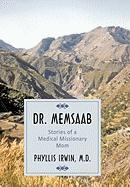 Dr. Memsaab: Stories of a Medical Missionary Mom - Irwin M. D. , Phyllis