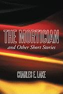 The Mortician and Other Short Stories - Lake, Charles E.