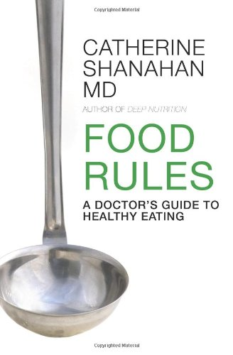 Food Rules: A Doctor's Guide to Healthy Eating - Catherine Shanahan