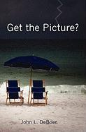 Get the Picture? - Deboer, John L.